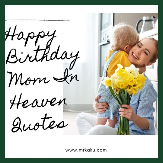 Happy Birthday To Your Mom In Heaven Quotes